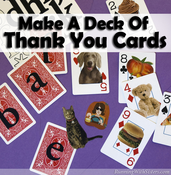 Make a deck of Thanksgiving thank you cards. Start with playing cards, put a letter on each one, then glue on pictures of things you're grateful for.