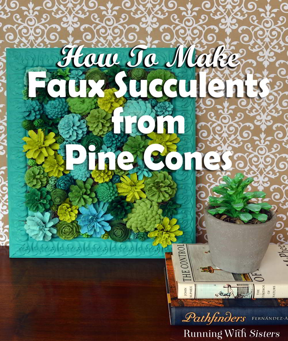 Make faux succulents from pine cones! Collect pine cones, paint them to look like succulents, then arrange them in a vertical garden!