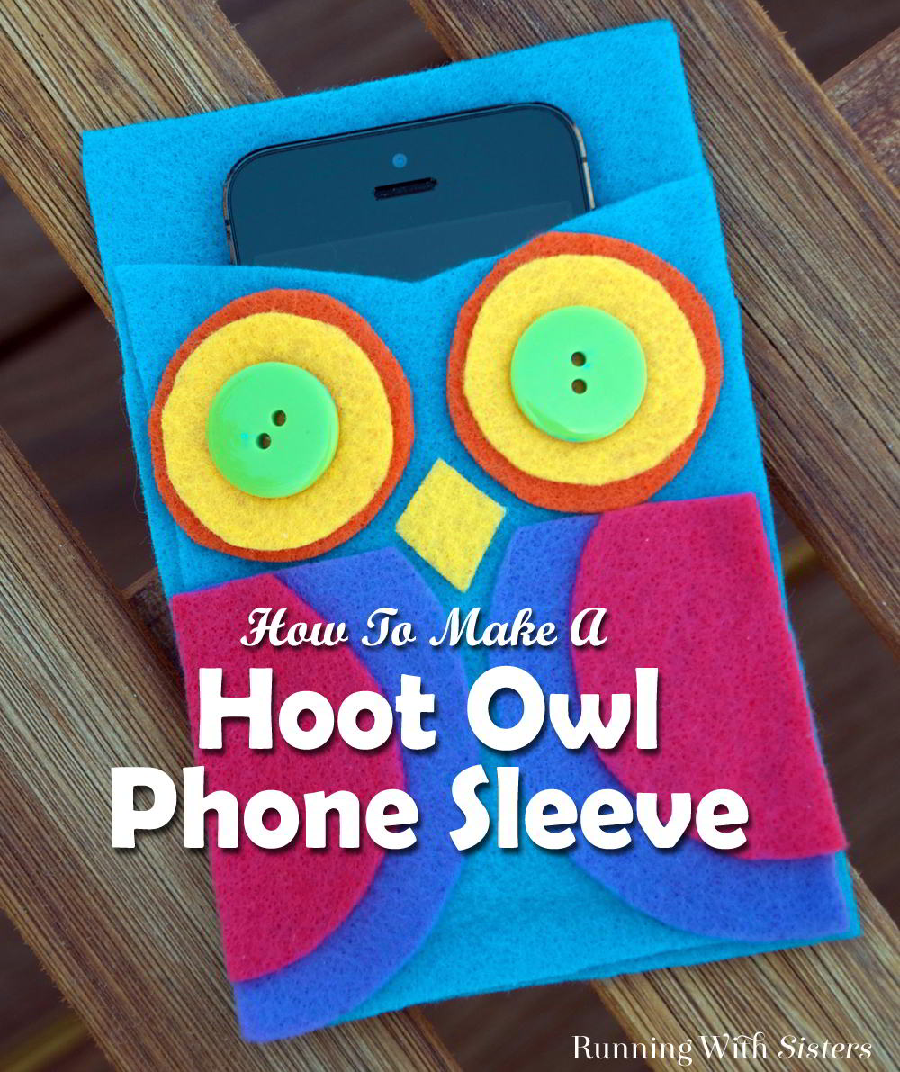 Make a cute Hoot Owl cell phone sleeve using felt, glue, and buttons. Great kids craft because it's no sew!