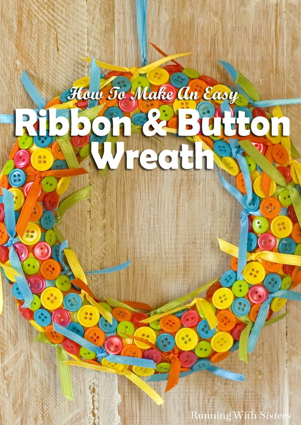 Make an easy ribbon and button wreath. Just wrap the wreath form with wide ribbon, tie on skinny ribbons, and glue on buttons!